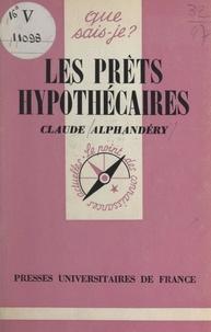 Claude Alphandéry et Paul Angoulvent - Les prêts hypothécaires et leur marché.