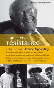 Claude Alphandéry - Une si vive résistance.