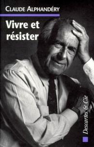 Claude Alphandéry - Vivre et résister.