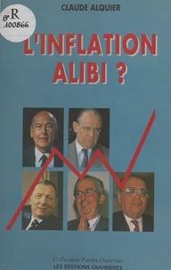 Claude Alquier - L'Inflation alibi ?.