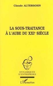 Claude Altersohn - La sous-traitance à l'aube du XXIe siècle.