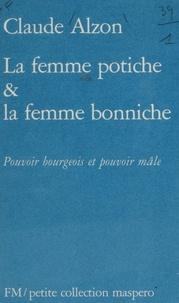 Claude Alzon - La Femme potiche et la femme bonniche - Pouvoir bourgeois et pouvoir mâle.
