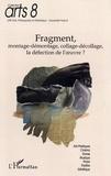 Claude Amey - Fragment, montage-démontage, collage-décollage, la défection de l'oeuvre ? - Journées d'études du 7 et novembre 2002.