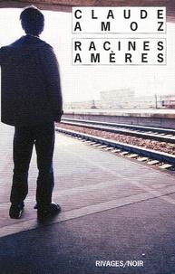 Claude Amoz - Racines amères.