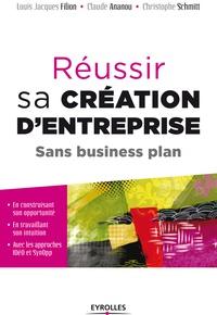 Claude Ananou et Christophe Schmitt - Réussir sa création d'entreprise - Sans business plan.