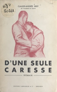 Claude-Andrée Bert - D'une seule caresse....