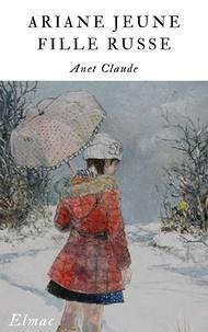Claude Anet - ARIANE  JEUNE FILLE RUSSE.