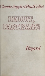 Claude Angeli et Paul Gillet - Debout, partisans !.