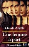 Claude Angeli - Une femme à part.