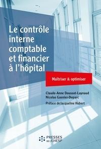 Claude-Anne Doussot-Laynaud et Nicolas Gasnier-Duparc - Le contrôle interne comptable et financier à l'hôpital - Maîtriser & optimiser.