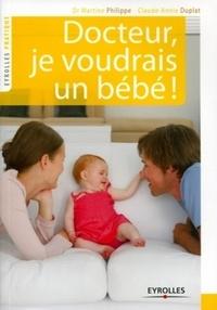 Claude-Annie Duplat et Martine Philippe - Docteur, je voudrais un bébé !.
