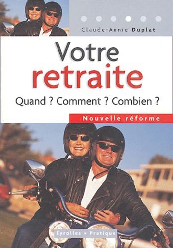 Claude-Annie Duplat - Votre retraite - Quand ? Comment ? Pourquoi ?.