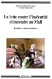 Claude Arditi et Pierre Janin - La lutte contre l'insécurité alimentaire au Mali - Réalités et faux semblants.