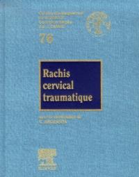 Claude Argenson et  Collectif - Rachis cervical traumatique.