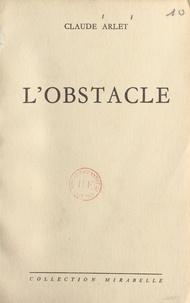 Claude Arlet - L'obstacle.