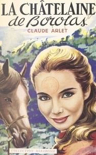 Claude Arlet - La châtelaine de Borolas.