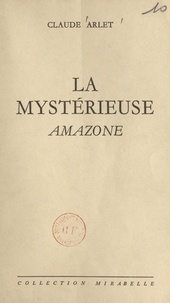 Claude Arlet - La mystérieuse amazone.