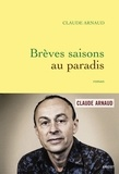 Claude Arnaud - Brèves saisons au paradis - roman.