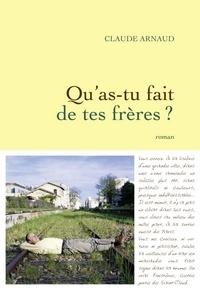 Claude Arnaud - Qu'as-tu fait de tes frères ?.