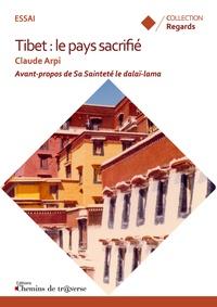 Claude Arpi - Tibet, le pays sacrifié.