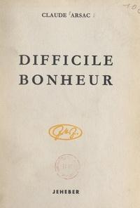 Claude Arsac - Difficile bonheur.