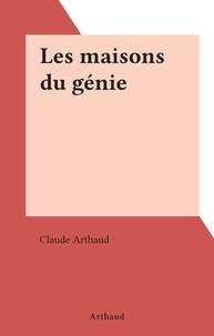 Claude Arthaud - Les maisons du génie.