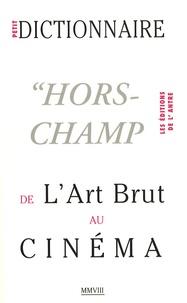 """Claude Arz et Bernard Belluc - Petit dictionnaire """"hors-champ"""" de l'Art Brut au Cinéma."""
