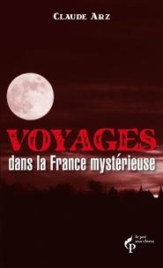 Claude Arz - Voyages dans la France mystérieuse.