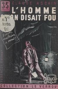 Claude Ascain - L'homme qu'on disait fou.