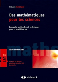 Claude Aslangul - Des mathématiques pour les sciences - Concepts, méthodes et techniques pour la modélisation.