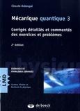 Claude Aslangul - Mécanique quantique - Tome 3, Corrigés détaillés et commentés des exercices et problèmes.