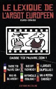 Claude Astier - Euro-crado - Le lexique de l'argot européen.