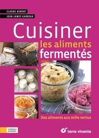 Claude Aubert et Jean-James Garreau - Cuisiner les aliments fermentés.