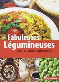 Claude Aubert - Fabuleuses légumineuses - 140 recettes traditionnelles.