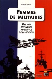 Claude Aubert - Femmes de militaires - Des vies anonymes au service de la Nation.