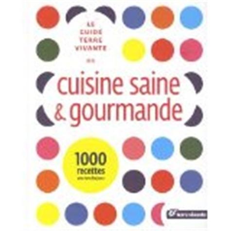 Claude Aubert et Marie Chioca - Le guide terre vivante de la cuisine saine et gourmande - 1000 recettes pour tous les jours.