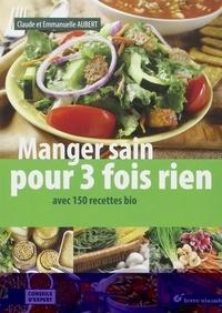 Claude Aubert et Emmanuelle Aubert - Manger sain pour 3 fois rien - Avec 150 recettes bio.