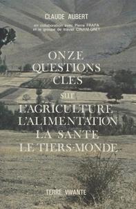 Claude Aubert - Onze questions clés sur l'agriculture, l'alimentation, la santé, le Tiers monde.