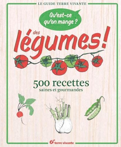Claude Aubert et Anahid Bacher - Qu'est-ce qu'on mange ? Des légumes ! - 500 recettes saines et gourmandes.