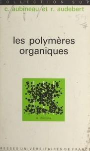 Claude Aubineau et Roland Audebert - Les polymères organiques.