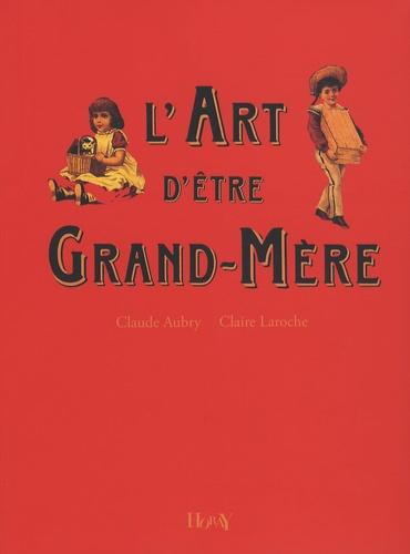 Claude Aubry et Claire Laroche - L'Art d'être Grand-Mère.