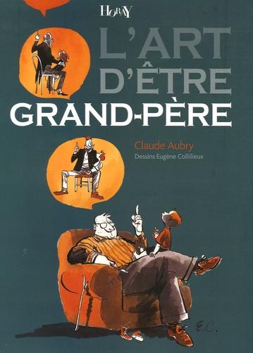 Claude Aubry et Eugène Collilieux - L'art d'être Grand-Père.
