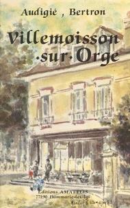 Claude Audigié et Merry Bertron - Histoire de Villemoisson-sur-Orge.