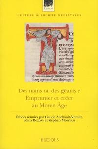 Claude Audrault-Schmitt et Edina Bozoky - Des nains ou des géants ? - Emprunter et créer au Moyen Age.