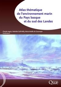 Claude Augris et Nathalie Caill-Milly - Atlas thématique de l'environnement marin du Pays basque et du sud des Landes.