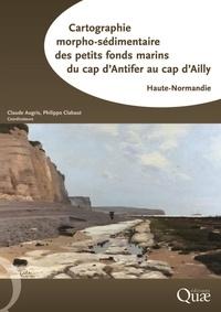 Claude Augris et Philippe Clabaut - Cartographie morpho-sédimentaire des petits fonds marins du cap d'Antifer au cap d'Ailly - Haute-Normandie.