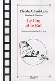 Claude Autant-Lara - Le Coq et le Rat - Chronique cinématographique du XXe siècle.