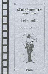 Claude Autant-Lara - Télémafia - Chronique cinématographique du XXe siècle.