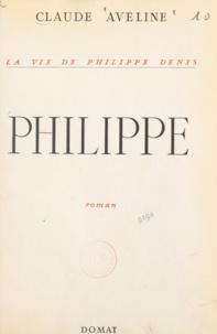 Claude Aveline - La vie de Philippe Denis (3) - Philippe.