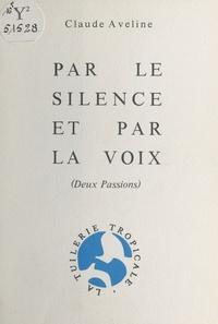 Claude Aveline - Par le silence et par la voix : deux passions.